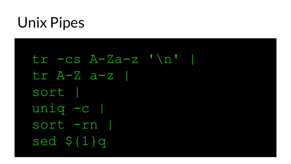 Unix Pipes tr -cs A-Za-z '\n' | tr A-Z a-z | so...