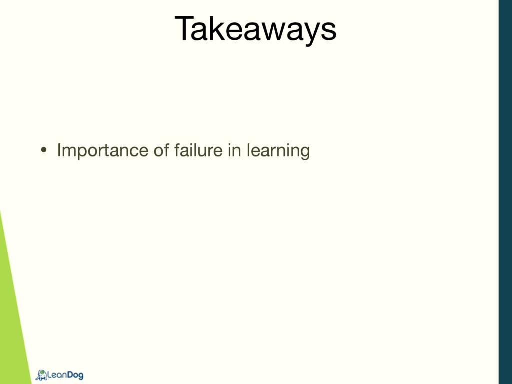 Takeaways • Importance of failure in learning