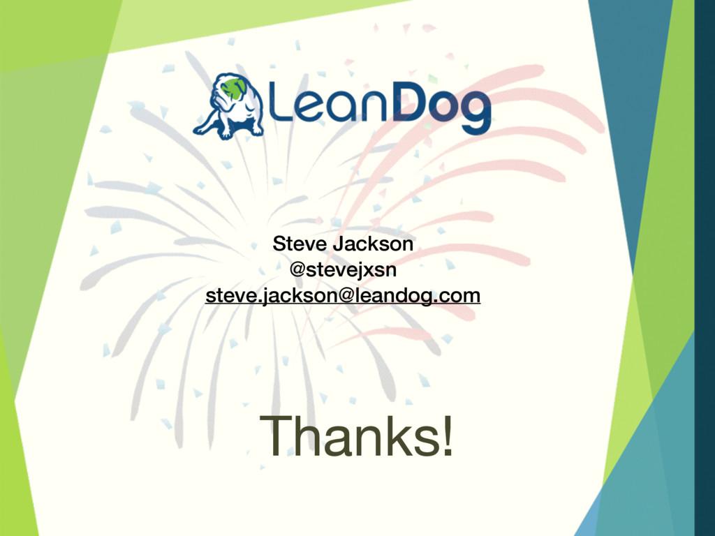 Thanks! Steve Jackson @stevejxsn steve.jackson@...