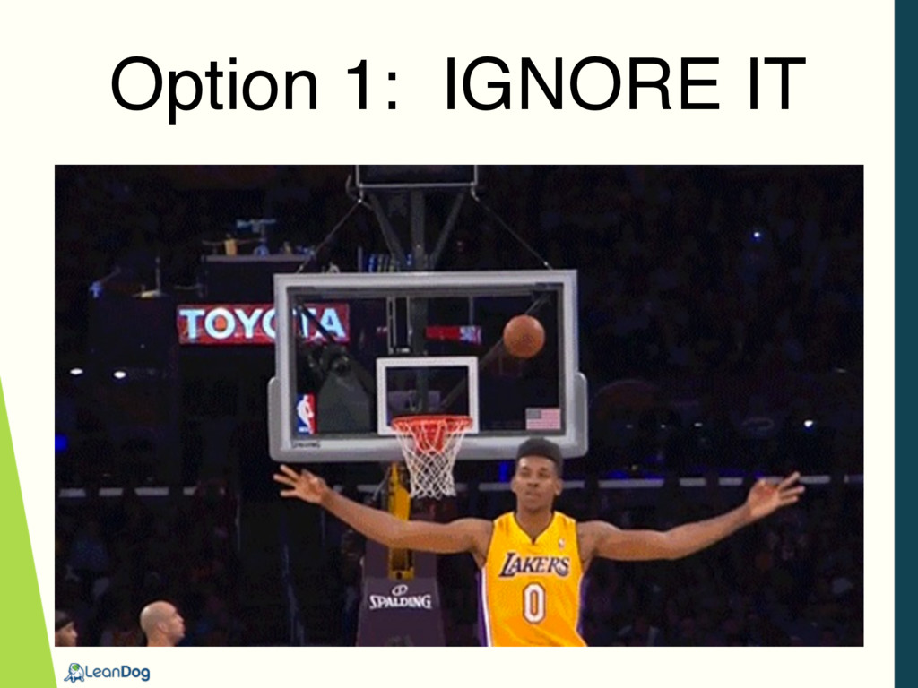 Option 1: IGNORE IT