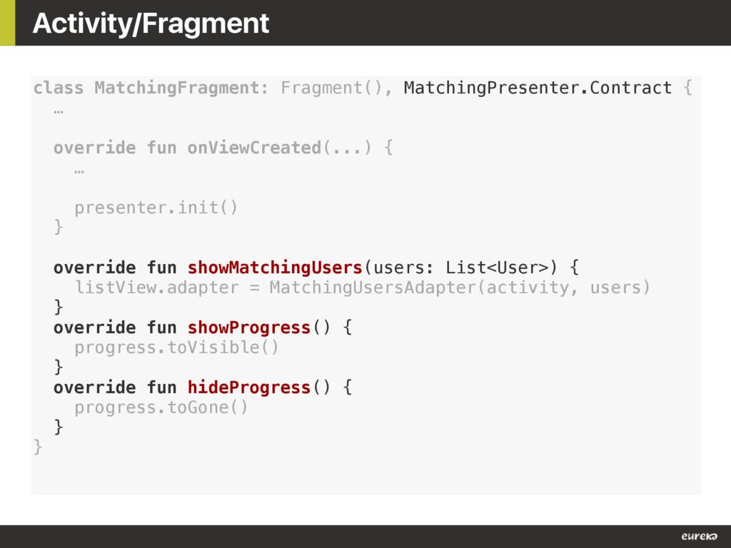 Activity/Fragment class MatchingFragment: Fragm...