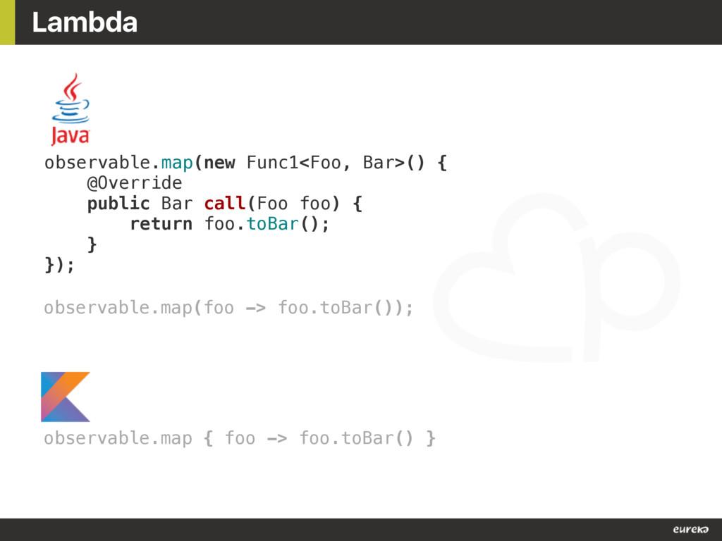 Lambda observable.map(new Func1<Foo, Bar>() { @...