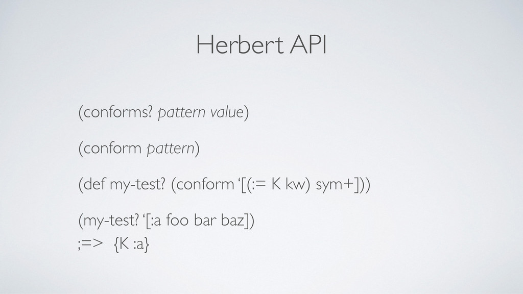 Herbert API (conforms? pattern value) (conform ...
