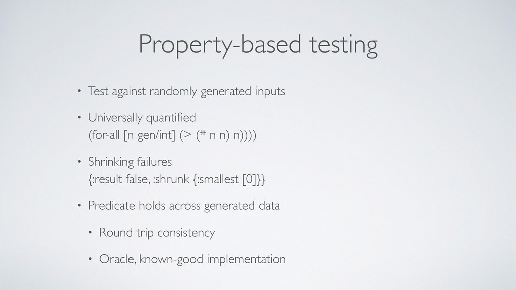 Property-based testing • Test against randomly ...