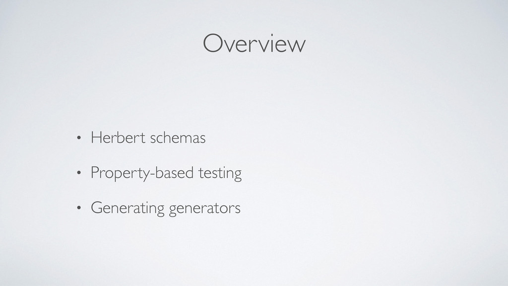Overview • Herbert schemas • Property-based tes...