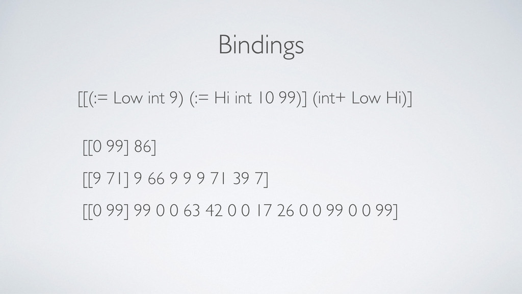 Bindings [[(:= Low int 9) (:= Hi int 10 99)] (i...