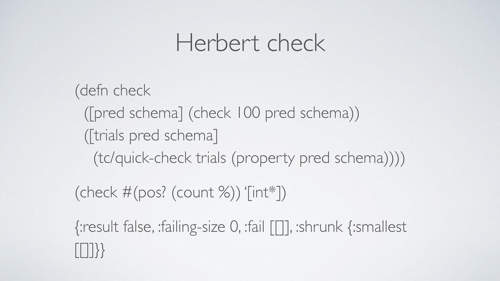Herbert check (defn check ([pred schema] (chec...