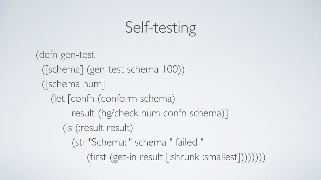 Self-testing (defn gen-test ([schema] (gen-tes...