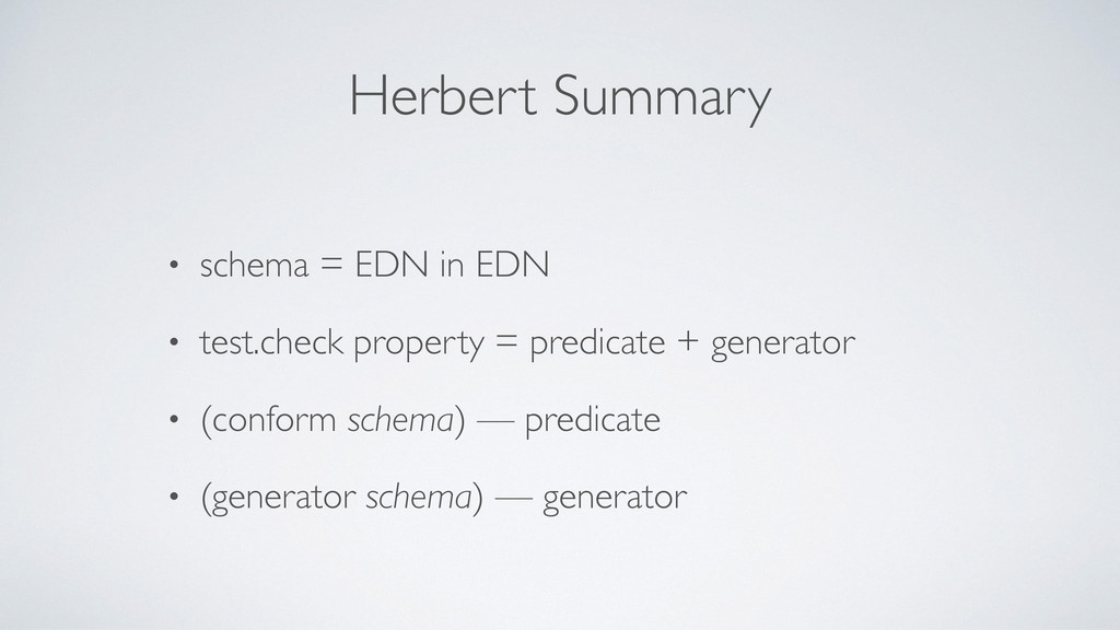 Herbert Summary • schema = EDN in EDN • test.ch...