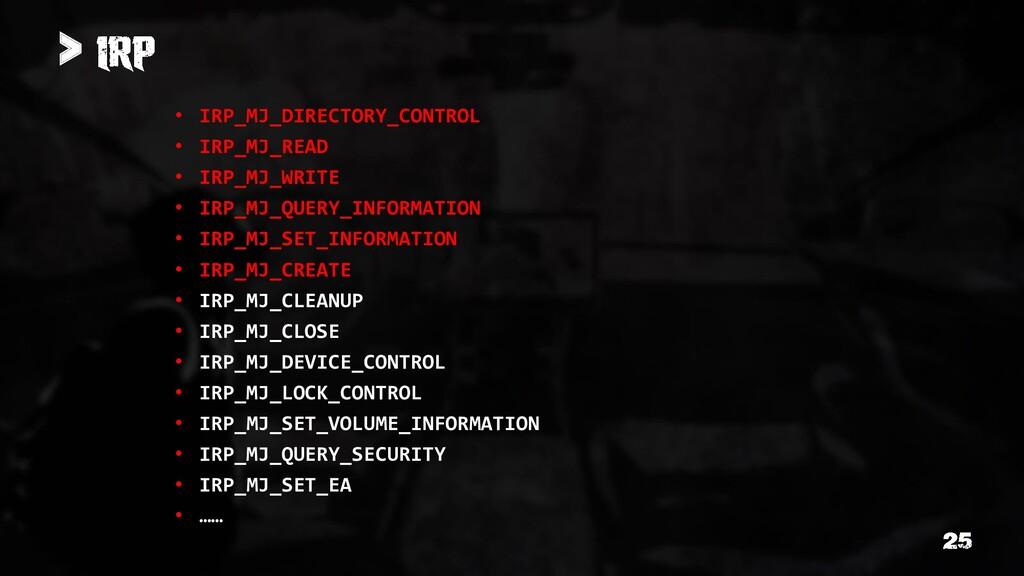 > • IRP_MJ_DIRECTORY_CONTROL • IRP_MJ_READ • IR...
