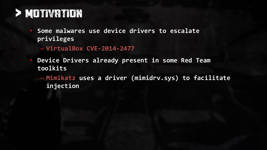 > • Some malwares use device drivers to escalat...