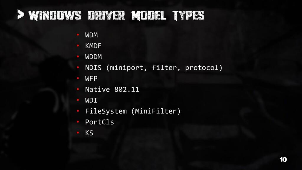 > • WDM • KMDF • WDDM • NDIS (miniport, filter,...