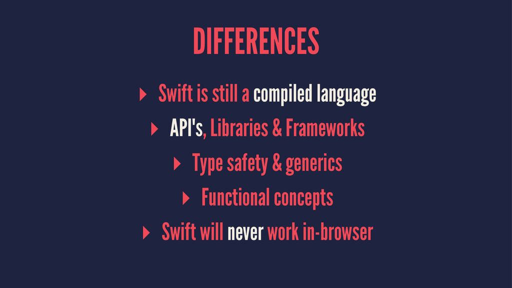 DIFFERENCES ▸ Swift is still a compiled languag...