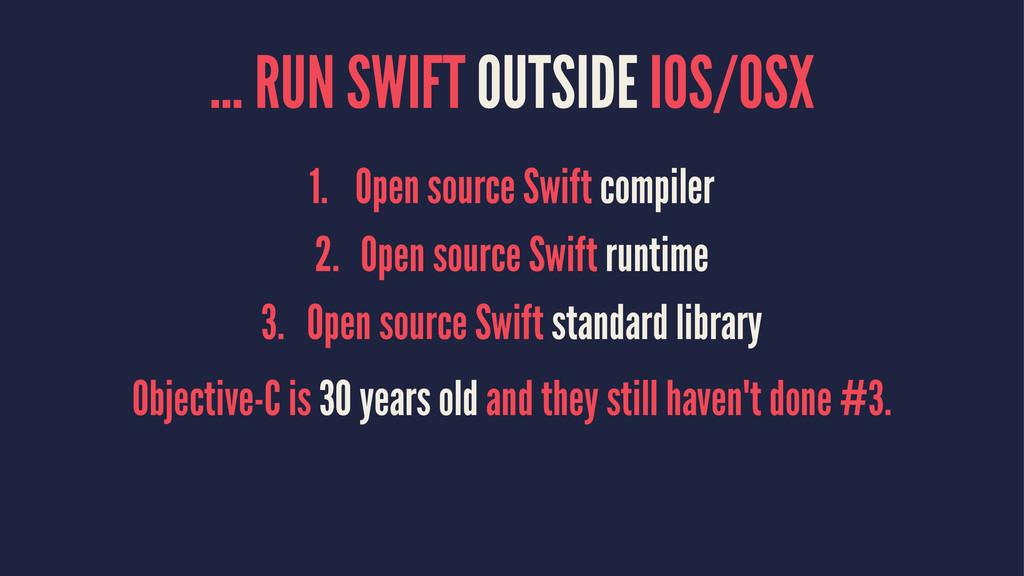 ... RUN SWIFT OUTSIDE IOS/OSX 1. Open source Sw...