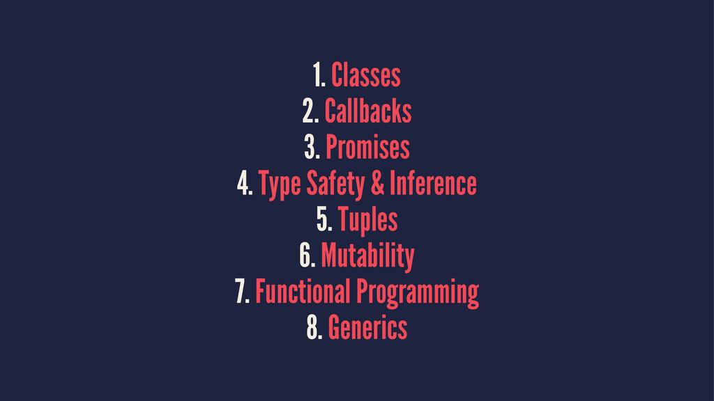1. Classes 2. Callbacks 3. Promises 4. Type Saf...