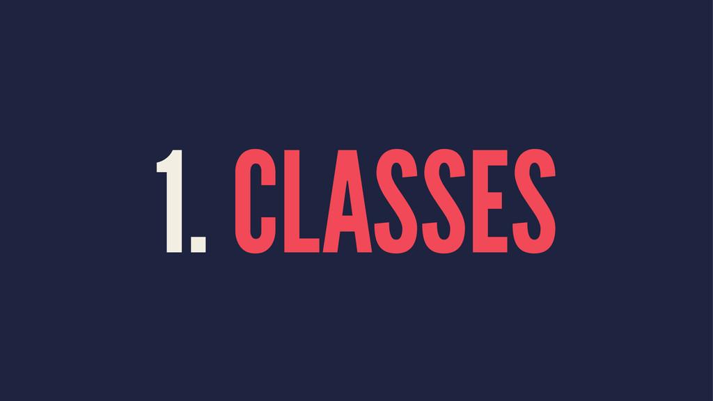1. CLASSES