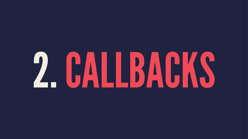 2. CALLBACKS