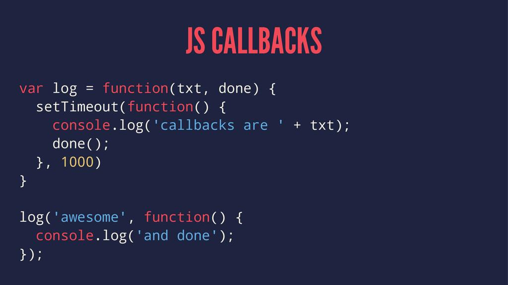 JS CALLBACKS var log = function(txt, done) { se...