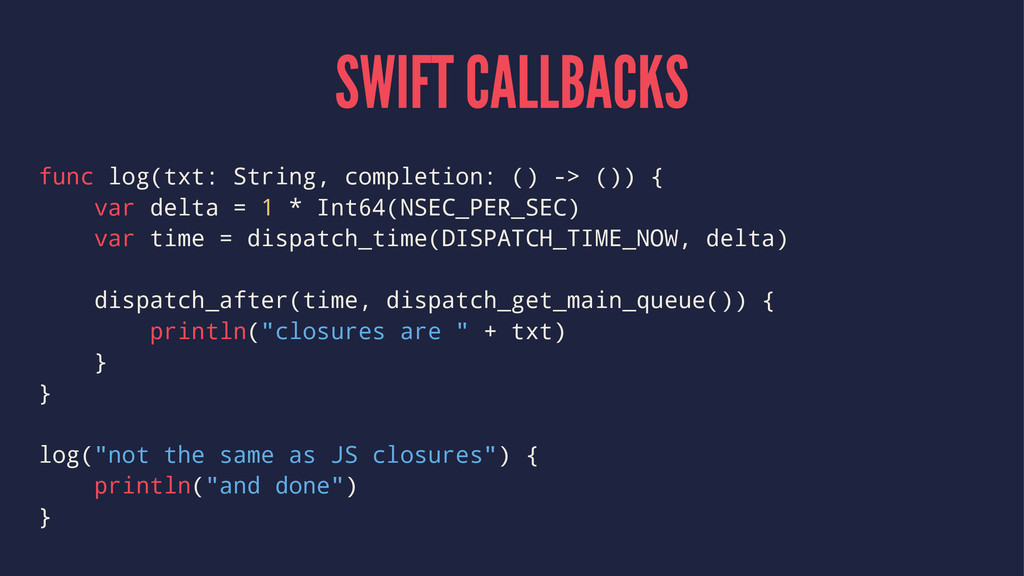 SWIFT CALLBACKS func log(txt: String, completio...