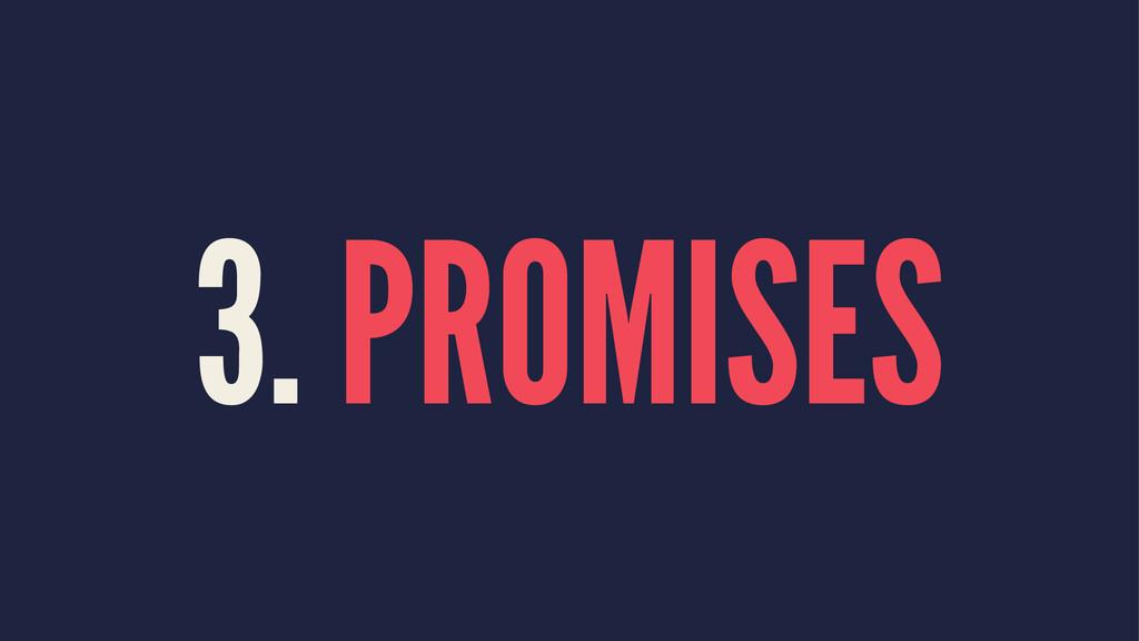 3. PROMISES