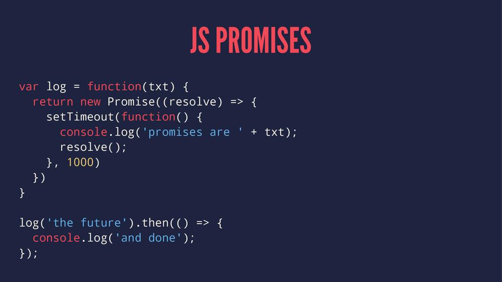 JS PROMISES var log = function(txt) { return ne...