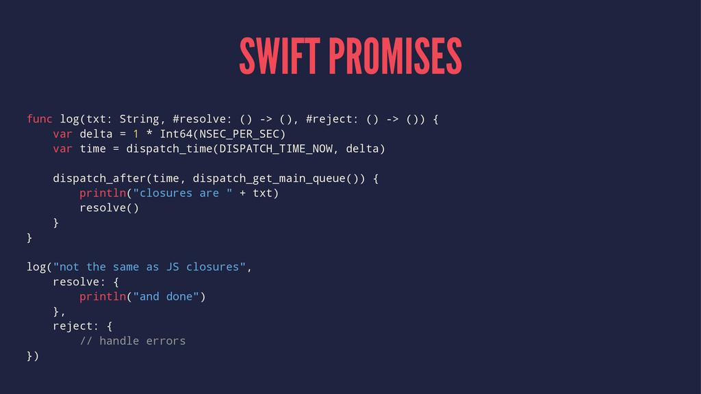 SWIFT PROMISES func log(txt: String, #resolve: ...