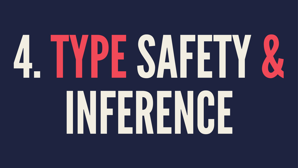 4. TYPE SAFETY & INFERENCE