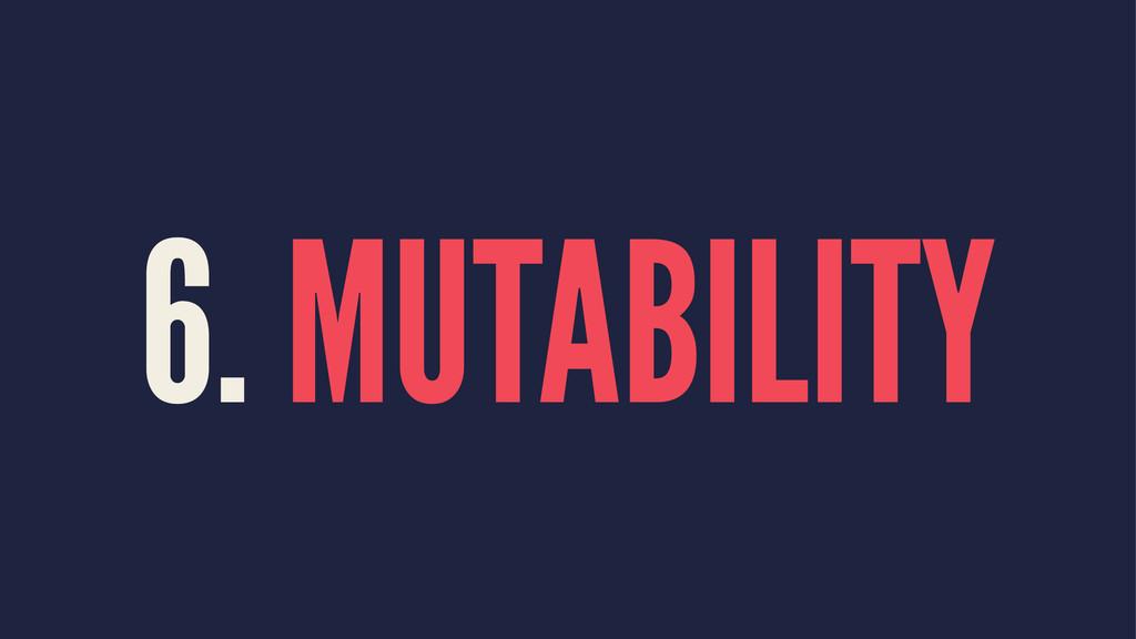 6. MUTABILITY