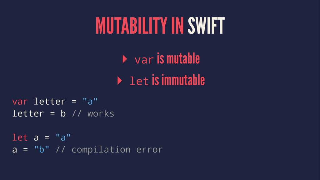 MUTABILITY IN SWIFT ▸ var is mutable ▸ let is i...