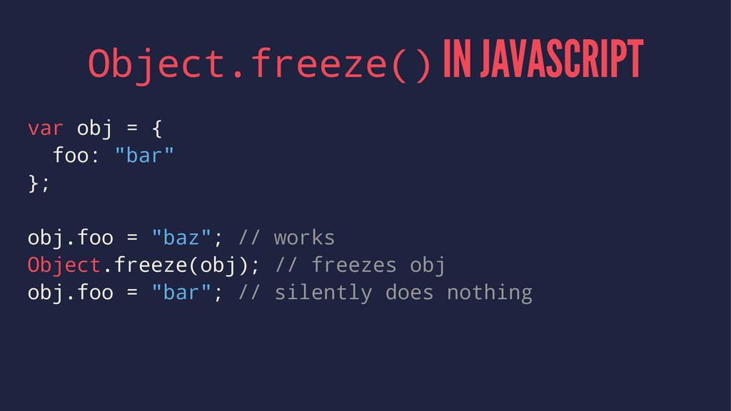 Object.freeze() IN JAVASCRIPT var obj = { foo: ...