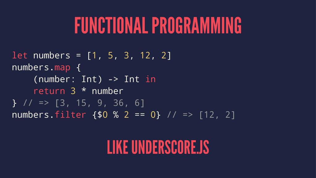 FUNCTIONAL PROGRAMMING let numbers = [1, 5, 3, ...