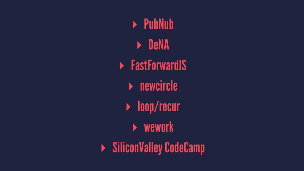 ▸ PubNub ▸ DeNA ▸ FastForwardJS ▸ newcircle ▸ l...