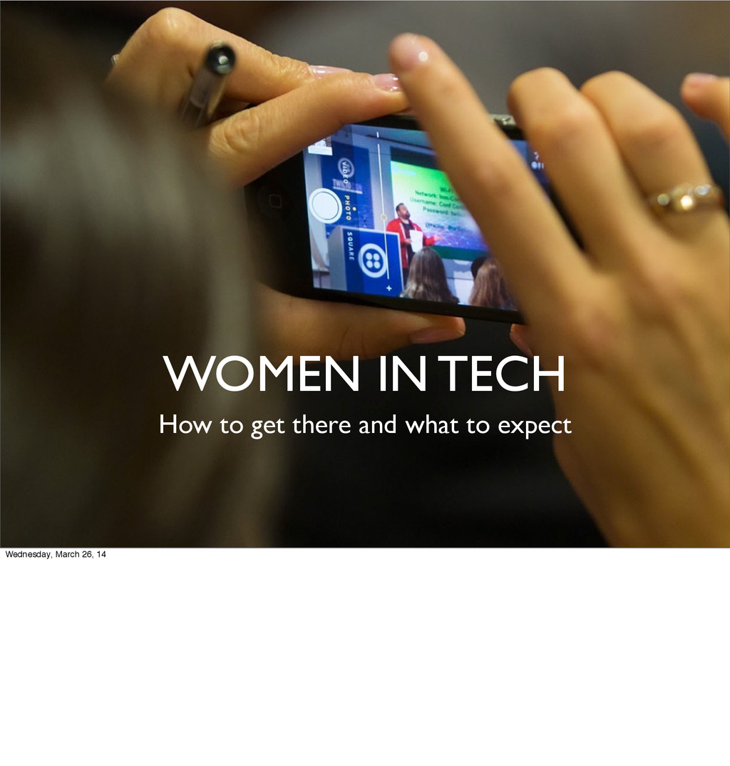 WOMEN IN TECH How to get there and what to expe...