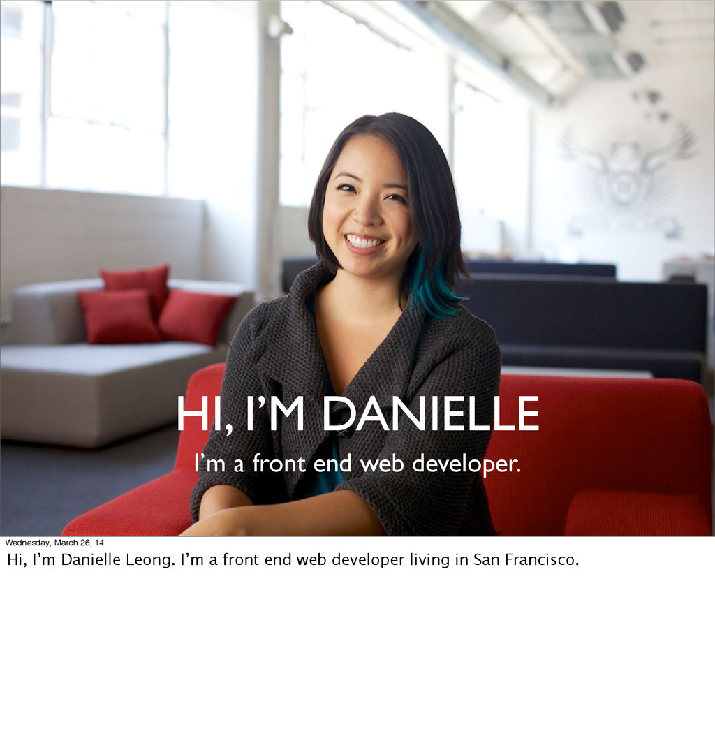 HI, I'M DANIELLE I'm a front end web developer....