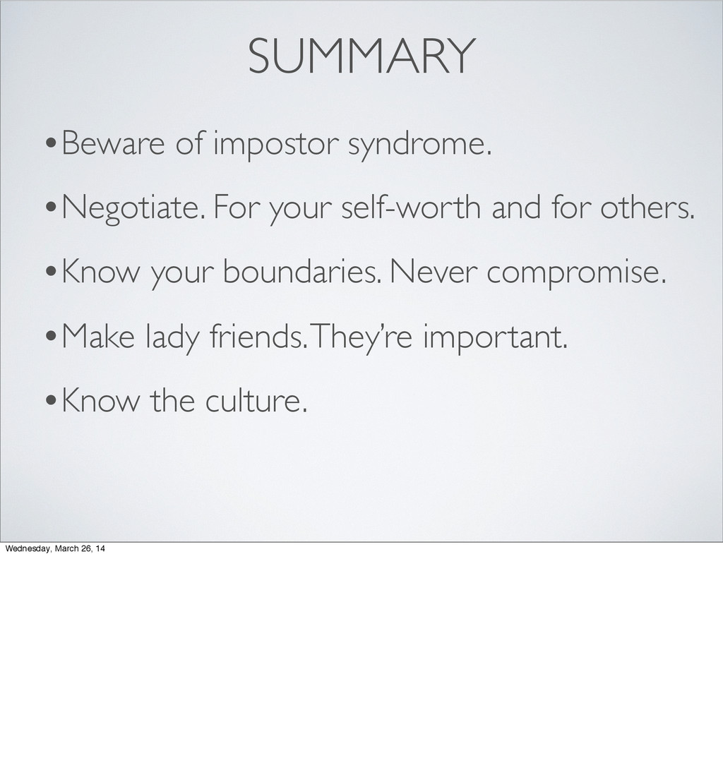 SUMMARY •Beware of impostor syndrome. •Negotiat...