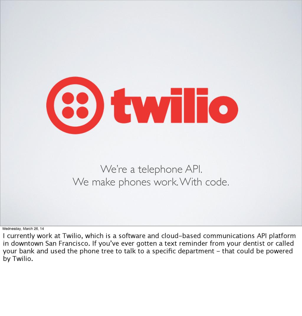 We're a telephone API. We make phones work. Wit...