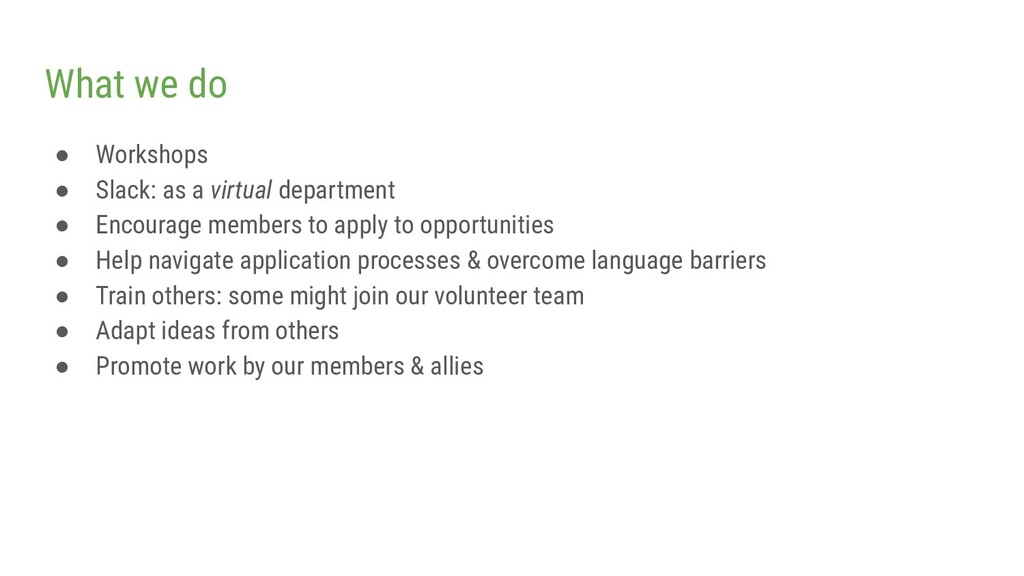 What we do ● Workshops ● Slack: as a virtual de...