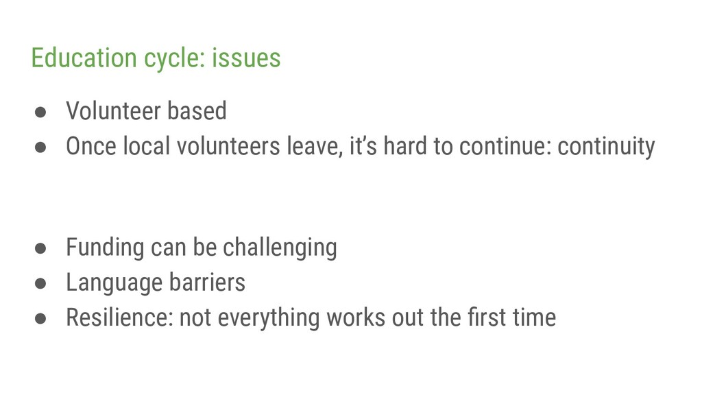 Education cycle: issues ● Volunteer based ● Onc...
