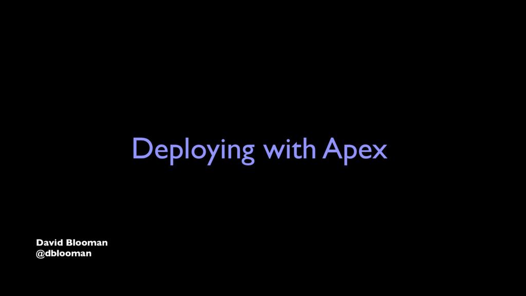 Deploying with Apex David Blooman @dblooman
