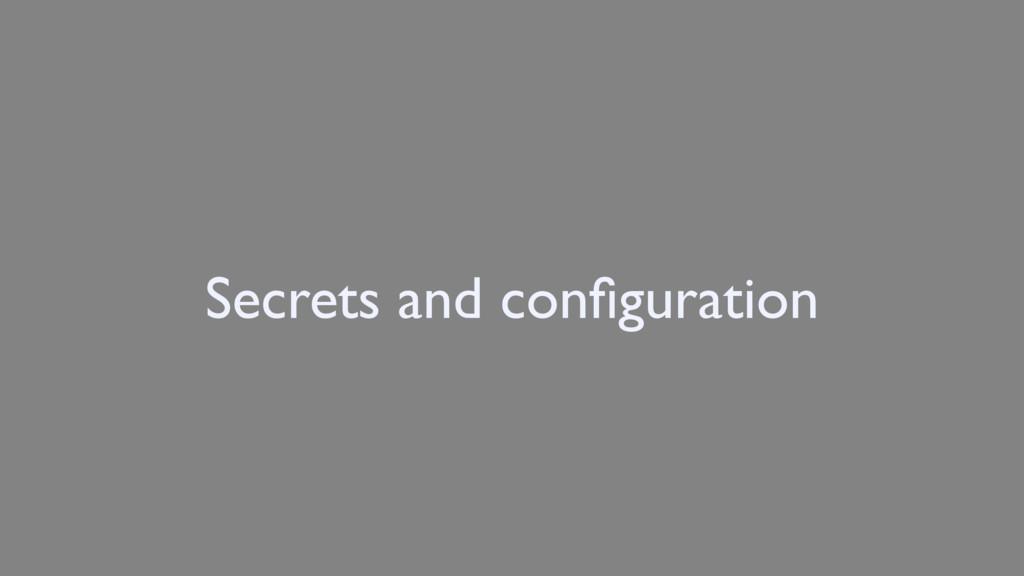 Secrets and configuration