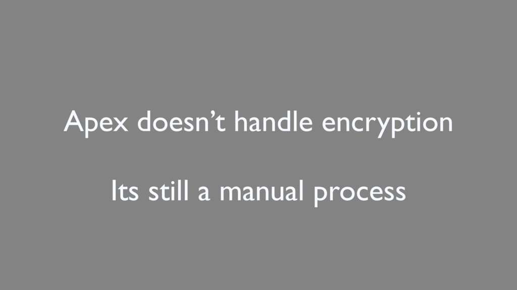 Apex doesn't handle encryption Its still a manu...