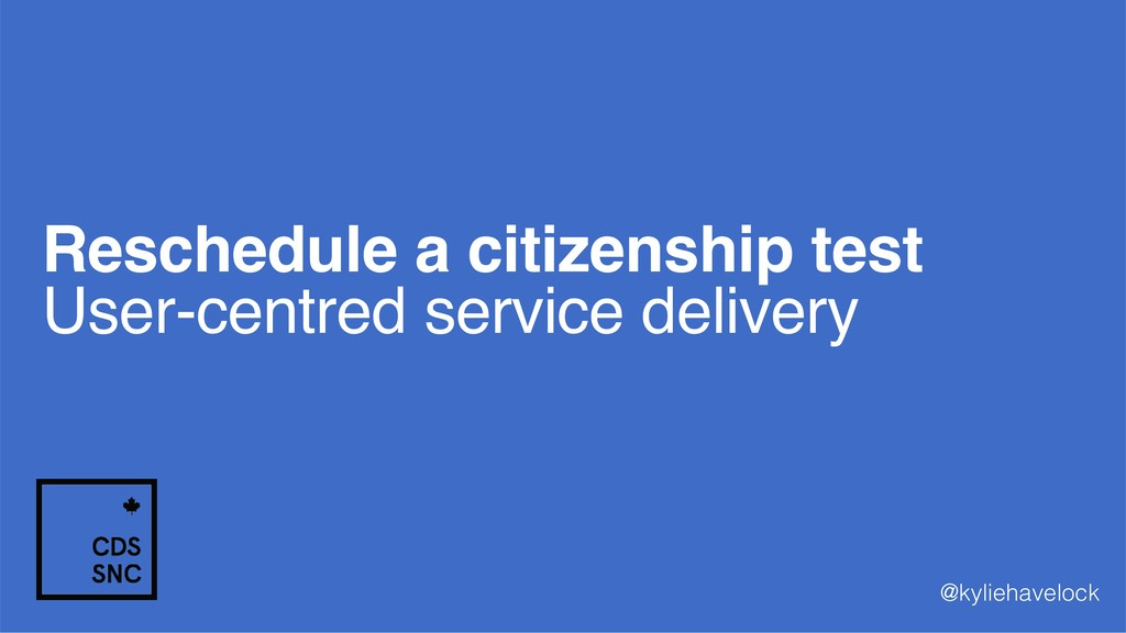 Reschedule a citizenship test User-centred serv...