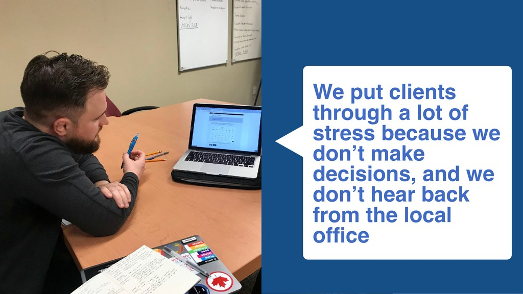 We put clients through a lot of stress because ...