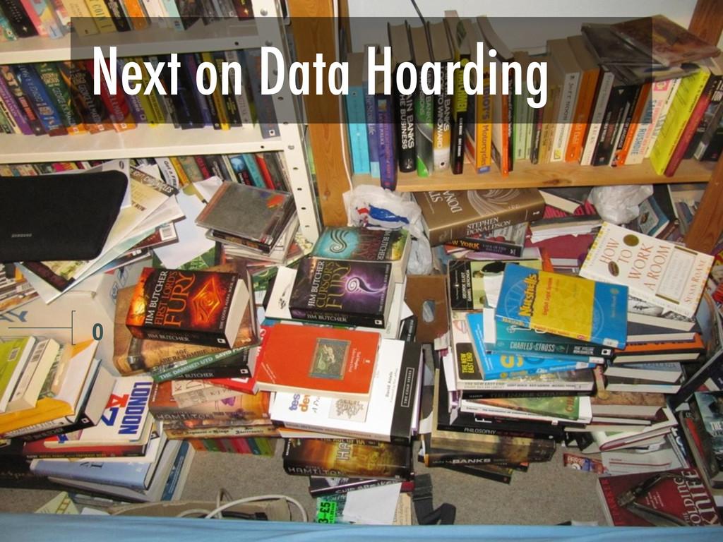 o Next on Data Hoarding