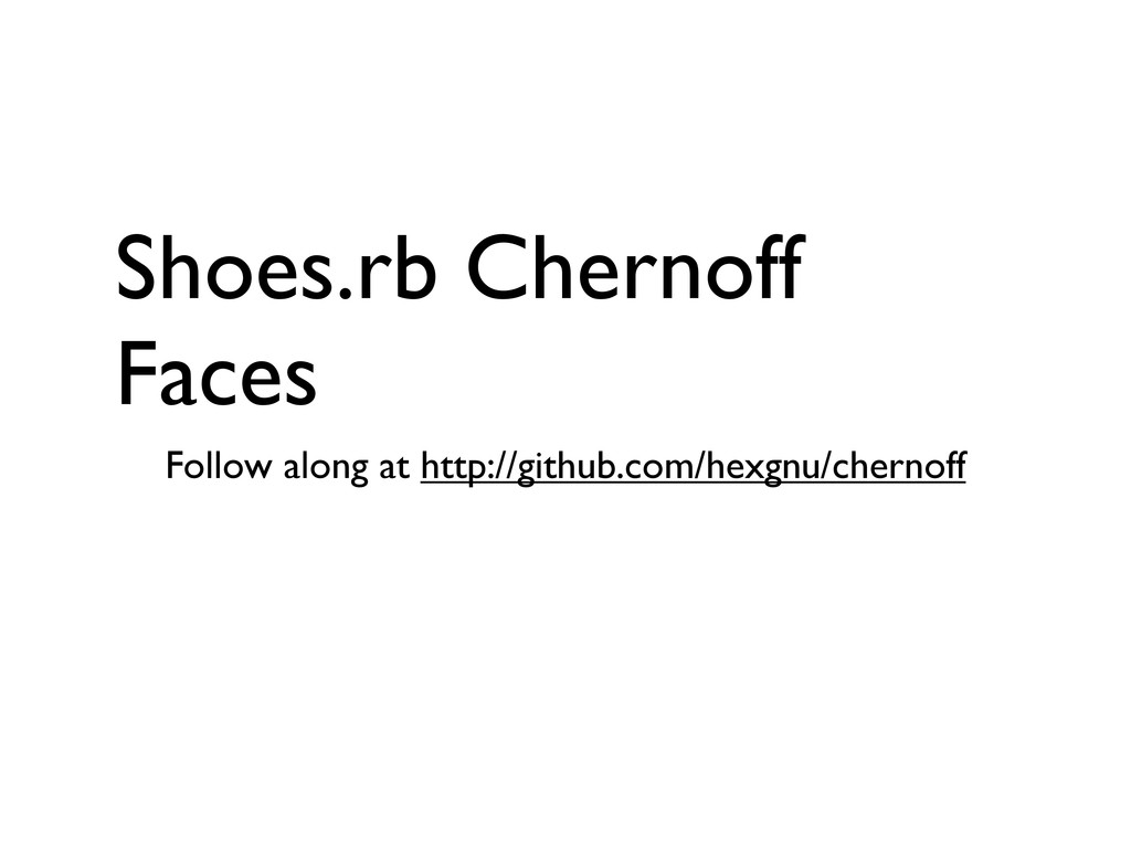 Shoes.rb Chernoff Faces Follow along at http://...