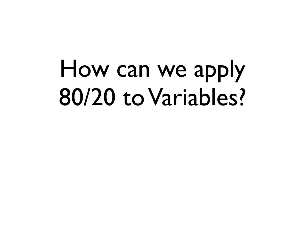 How can we apply 80/20 to Variables?