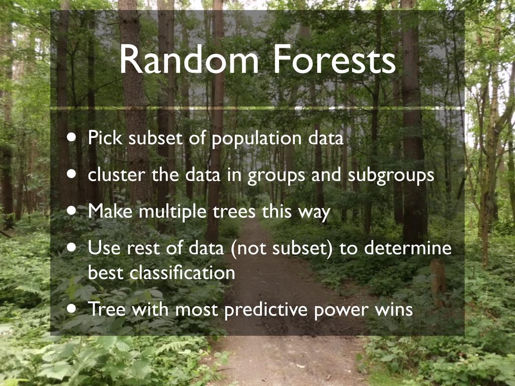 Random Forests • Pick subset of population data...