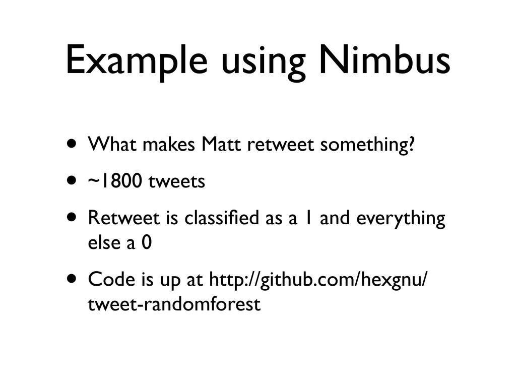 Example using Nimbus • What makes Matt retweet ...