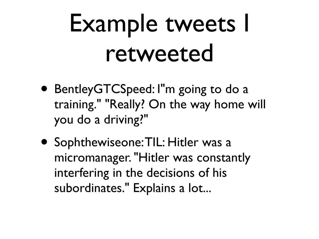 Example tweets I retweeted • BentleyGTCSpeed: I...