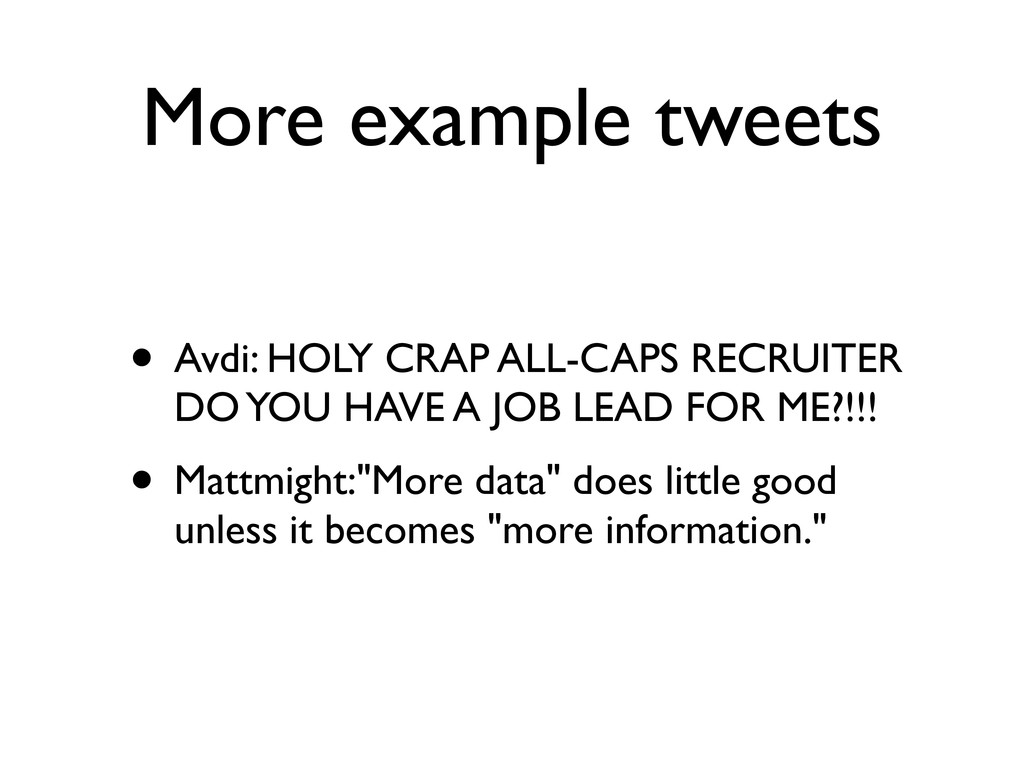 More example tweets • Avdi: HOLY CRAP ALL-CAPS ...